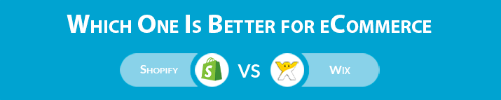 Shopify vs Wix: Which One Is Better for eCommerce