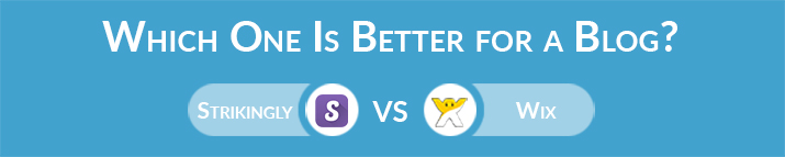 Which One to Choose for Blogging - Strikingly or Wix?