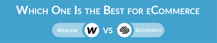 Which One Is the Best for eCommerce - Webflow or Squarespace?