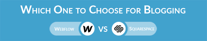 Which One to Choose for Blogging - Webflow vs Squarespace?