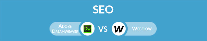 Adobe Dreamweaver vs Webflow: Which One Is the Best for SEO?