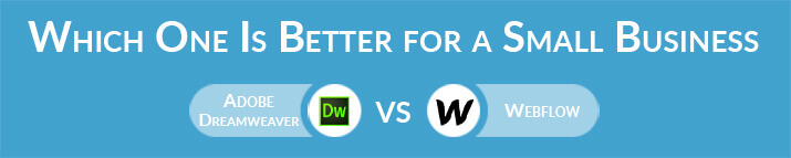 Adobe Dreamweaver vs Webflow: Which One Is Better for a Small Business Website?