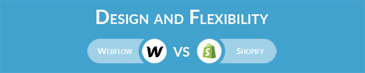Webflow vs Shopify: Design and Flexibility