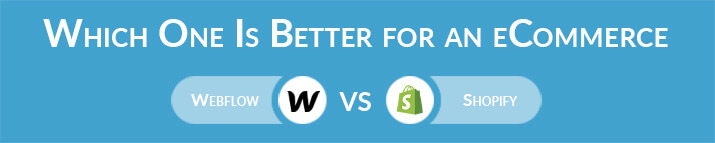 Webflow vs Shopify: Which One Is Better for an eCommerce Website?