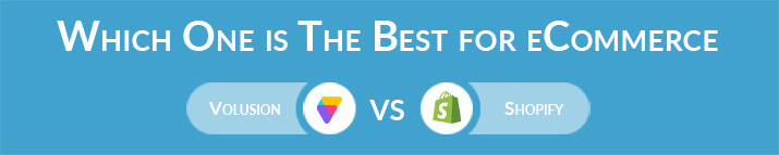 Which One is The Best for eCommerce - Volusion or Shopify?