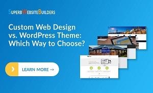 Custom Web Design vs. WordPress Theme: Which Way to Choose?