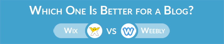Which One to Choose for Blogging - Weebly or Wix?