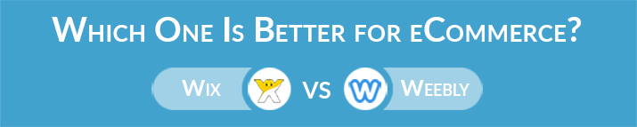 Which One is The Best for eCommerce – Wix or Weebly?