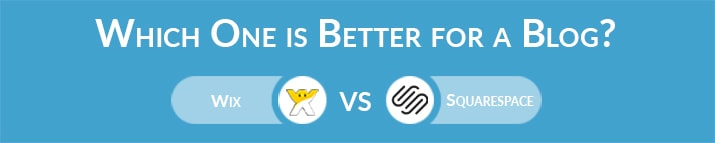 Which One to Choose for Blogging - Wix or Squarespace?