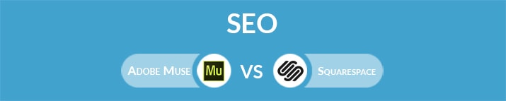 Adobe Muse vs Squarespace: Which One Is the Best for SEO?