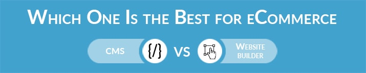 Which One Is the Best for eCommerce - CMS or Website Builder?