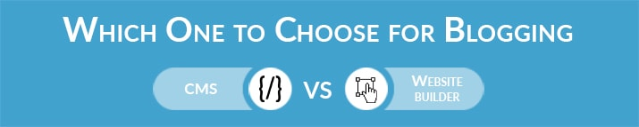 Which One to Choose for Blogging - CMS or Website Builder
