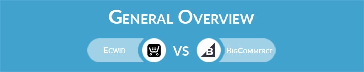 Ecwid vs BigCommerce: General Overview