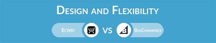 Ecwid vs BigCommerce: Design and Flexibility