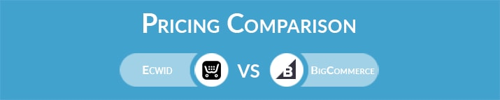 Ecwid vs BigCommerce: General Pricing Comparison