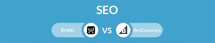 Ecwid vs BigCommerce: Which One Is the Best for SEO?