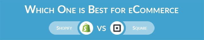 Which One is Best for eCommerce – Shopify or Square?