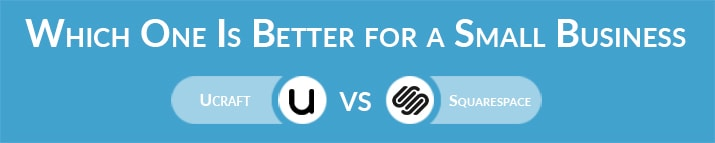 Ucraft vs Squarespace: Which One Is Better for a Small Business Website?