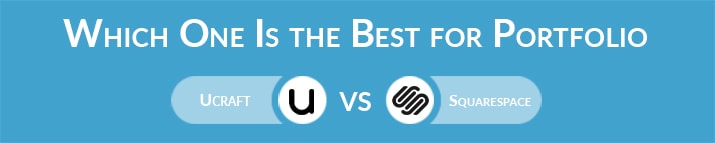Which One Is the Best for Portfolio - Ucraft or Squarespace?
