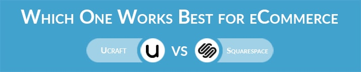 Which One Works Best for eCommerce - Ucraft or Squarespace?
