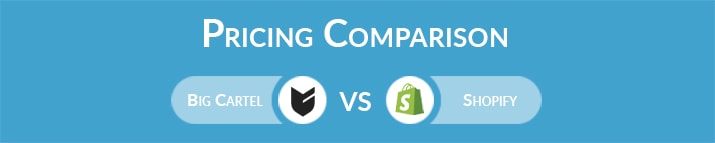 Big Cartel vs Shopify: General Pricing Comparison