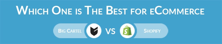 Which One is The Best for eCommerce - Big Cartel or Shopify?