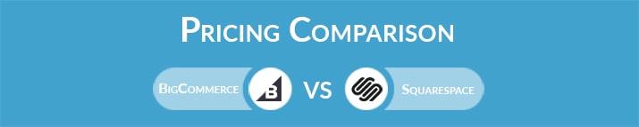 BigCommerce vs Squarespace: General Pricing Comparison