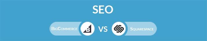 BigCommerce vs Squarespace: Which One Is the Best for SEO?