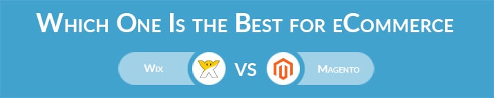 Which One Is the Best for eCommerce - Wix or Magento?