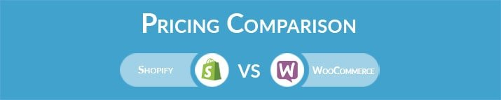 Shopify vs WooCommerce: General Pricing Comparison