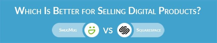 SmugMug vs Squarespace: Which Is Better for Selling Digital Products?